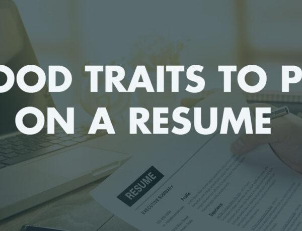 Good Traits to Put On a Resume