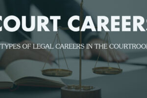 8 Types of Legal Careers in the Courtroom